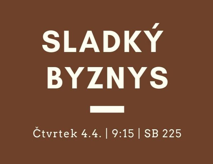 Přednáška na téma: Sladký byznys (Steiner & Kovarik) /4. 4./